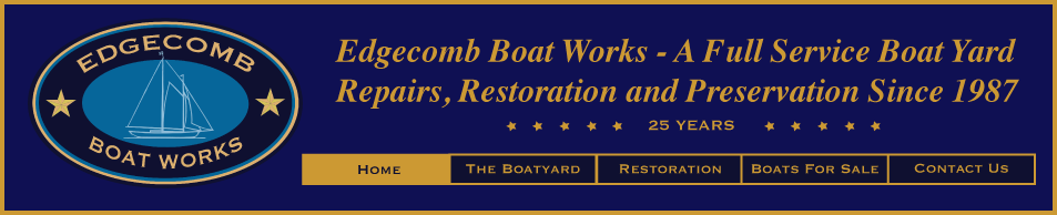 Edgecomb Boat Works - A Full Service Boat Yard - Repairs, Restoration and Preservation Since 1987